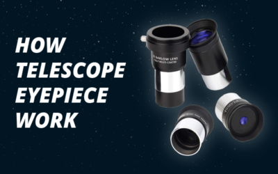 How Do the Telescope Eyepieces Work: Know in Detail