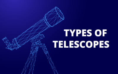 An Ultimate Guide of Different Types of Telescopes