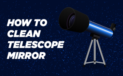 5 Easiest Steps to Clean Your Telescope Mirror
