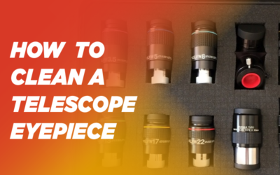 How to Clean a Telescope Eyepiece in Just Six Simple Steps