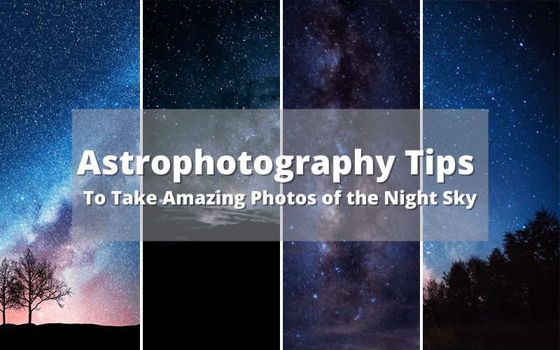 Astrophotography Tips To Take Amazing Photos of the Night Sky