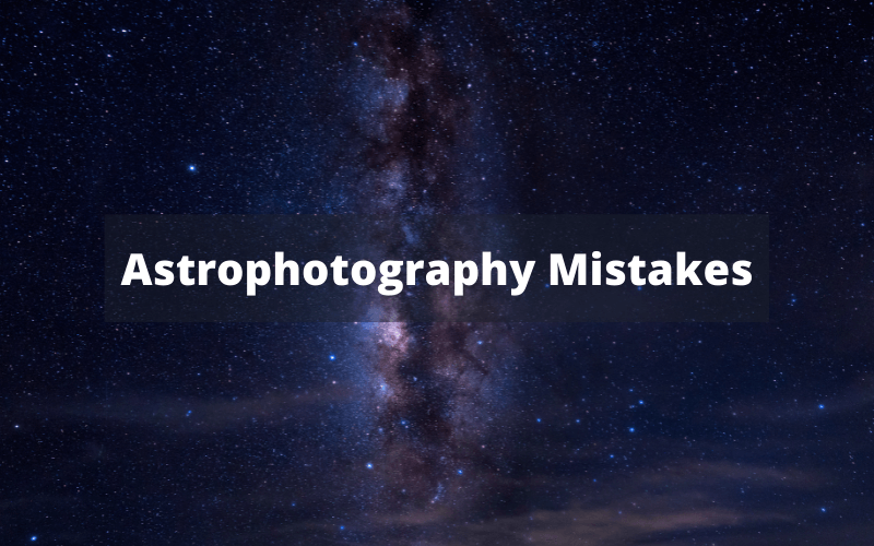Astrophotography Mistakes