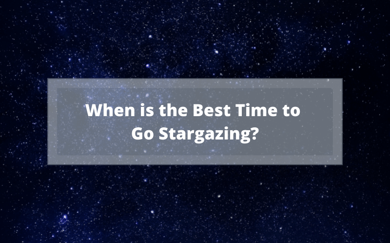 When is the Best Time to Go Stargazing?