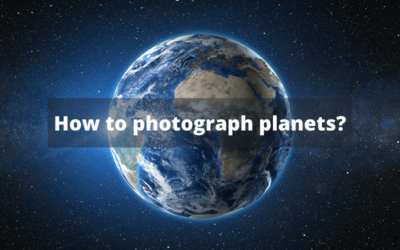 How to Photograph Planets? 10 Simple Steps!